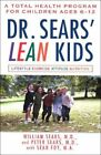 Dr. Sears' LEAN Kids : A Total Health Prpgram for Children Ages 6-12 by Peter...