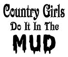 Country Girls Do It In The Mud Car Truck Window Vinyl Decal Sticker 12 COLORS