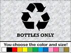 Recycle Bottles Only Vinyl Decal Car Window Sticker Renew and Reuse Bin Glass