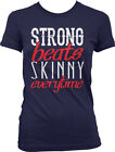 Strong Beats Skinny Everytime Fitness Workout Weight Lifting WOD Juniors T-shirt