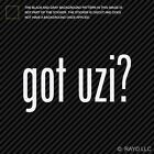Got Uzi ? Sticker Die Cut Decal MP-2 MP2 MP 2