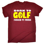 Born To Golf Forced To Work T-SHIRT Humor Clubs Joke Funny Gift Birthday