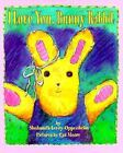 I Love You, Bunny Rabbit by Shulamith Levey Oppenheim VGC Hardcover c1995