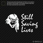 Still Saving Lives Sticker Die Cut Decal Jesus God christian christ type 1