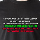 Bad news. Andy Griffith turned us down. He didn't like his trailer Funny T-Shirt