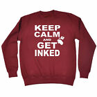 Keep Calm And Get Inked SWEATSHIRT Ink Body Art Tee Top Funny birthday gift
