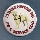 "PLEASE IGNORE ME I'M A SERVICE DOG badge pin-patch PIN button 3"" OR 2.25"""