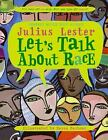 Let's Talk about Race by Julius Lester c2008, NEW Paperback