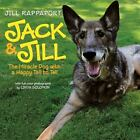 Jack and Jill: The Miracle Dog with a Happy Tail to Tell by Jill Rappaport VGC