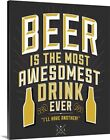 Beer Is The Most Awesomest Canvas Wall Art Print, Beer Home Decor