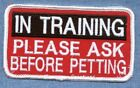 IN TRAINING PLEASE ASK BEFORE PETTING      ------ service dog vest patch ------