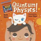 Baby Loves Science: Baby Loves Quantum Physics by Ruth Spiro c2017 NEW Board