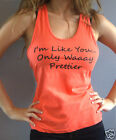 """Racer Tank T-Shirt Phrase """"I'm Like You...Only Waaay Prettier!!"""" Size S Coral"""