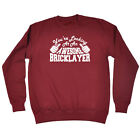 Funny Novelty Sweatshirt Jumper Top - Bricklayer Youre Looking At An Awesome
