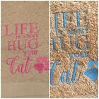 Cat Drying Towel  'Life is short Hug your Cat'  **Buy 2 and Save **