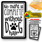 No Outfit Is Complete Without Dog Hair Man Cave Home Sign Tin Metal Novelty Yard