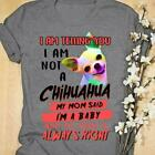 I'm Telling You I'm Not A Chihuahua My Mom Said I'm A Baby Ladies T-Shirt Grey for sale  Shipping to Canada