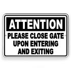 Please Close Gate Upon Entering And Exiting Metal Sign 5 SIZES warning SNW20