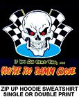 TOO DAMN CLOSE CHECKERED FLAG HOT RAT ROD RACE CAR SKULL ZIP HOODIE SWEATSHIRT