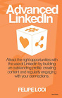 Advanced LinkedIn - First Edition: Attract the right opportunities with the use