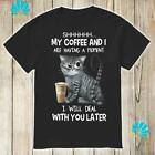 Cat Shhh My Coffee And I Are Having A Moment I Will Deal With You Later T-Shirt