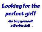 Custom Made T Shirt Looking For Perfect Girl Go Buy Yourself Barbie Funny Humor