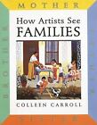 How Artists See Families by Colleen Carroll VGC Hardcover We Combine Shipping