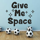 Give Me Space Vinyl Wall Sticker Decal Children's Teenagers Bedroom Boys Girls