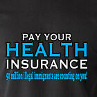 PAY YOUR HEALTH INSURANCE 50 million immigrants welfare usa retro Funny T-Shirt