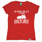 My Other Car Is A Golfcart WOMENS T-SHIRT Golfer Golfing Funny birthday gift