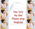 Rabbit Skins Infant Cotton Snap Bib Yes He's My Dad Please Stop Laughing