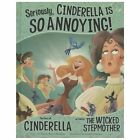 Seriously, Cinderella Is So Annoying! c2013 VGC Hardcover We Combine Shipping