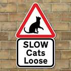 SLOW CATS LOOSE, Caution Cats, Cat Slow Down Sign Road Sign Pet Cat Safety sign