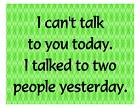 Custom Made T Shirt Can't Talk You Today Talked Two People Yesterday Attitude