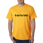 Bayside Made USA T-shirt Go Ask Your Father Funny Parent Dad Shirt
