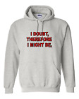 hooded Sweatshirt Hoodie I Doubt Therefore I Might Be