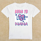 Boys Girls Infant Toddler Youth White TShirt Creeper Born To Love Nana..........