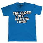 The Older I Get, The Better I Was, Mens Funny T Shirt, Gift for Dad Grandad