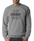 Gildan Crewneck Sweatshirt All I Care About Is Hockey Maybe 3 People