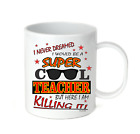 Coffee Cup Mug Travel 11 15 oz Never Dreamed Super Cool Teacher