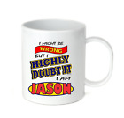 Coffee Cup Mug Travel 11 15 oz Might Be Wrong But Highly Doubt It I Am Jason