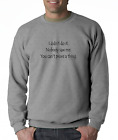 Oneliner crewneck SWEATSHIRT I Didn't Do It Nobody Saw Me You Can't Prove Thing