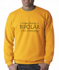 Oneliner crewneck SWEATSHIRT I Hate Being Bipolar It's Awesome