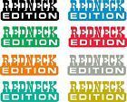 REDNECK EDITION CAR WINDOW DECAL..2 FOR 1....PICK YOUR SIZE AND COLOR