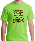 T-shirt Funny Novelty I Don't Need Therapy I Just Need To Go Running