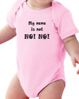 Infant creeper bodysuit One Piece t-shirt My Name Is Not No No