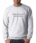 Oneliner crewneck SWEATSHIRT Needed Money For Alcohol Research Funny Drinking