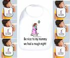Rabbit Skins Infant Cotton Snap Bib Be Nice To Mommy Rough Night
