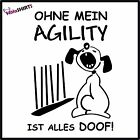 """AGILITY AUFKLEBER  """" OHNE MEIN... """" Dogdancing Hundesport Obedience Flyball"""