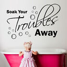 Soak Your Troubles Away Bathroom Decal Wall Sticker Quote Toilet Decor Mural Art